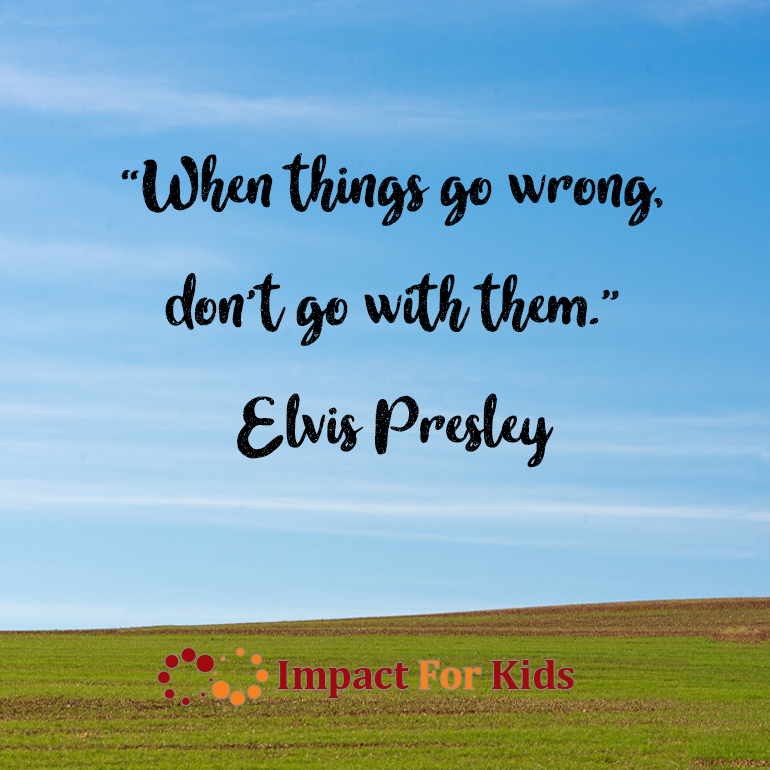 """When things go wrong, don't go with them."" Elvis Presley"
